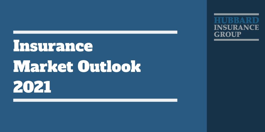Insurance Market Outlook 2021 - Hubbard Insurance News